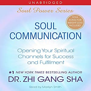 Soul Communication: Opening Your Spiritual Channels for Success and Fulfillment | [Zhi Gang Sha]