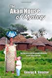 George B. Streetor The Akan House of Mystery: The History and Accomplishments of the Akan People