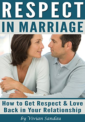 Respect in Marriage: How to Get Respect and Love Back in Your Relationship