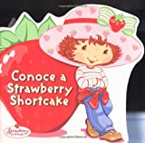 Conoce a Strawberry Shortcake (0448439581) by Fontes, Justine