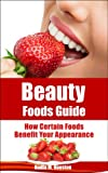 img - for Beauty Foods Guide: How Certain Foods Benefit Your Appearance (Beauty Guides) book / textbook / text book