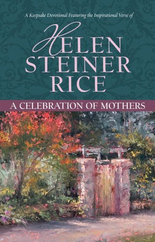 A Celebration Of Mothers (Helen Steiner Rice Collection)