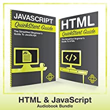HTML and JavaScript QuickStart Guides: HTML QuickStart Guide and JavaScript QuickStart Guide | Livre audio Auteur(s) :  ClydeBank Technology Narrateur(s) : Tony Fatania