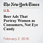 Beer Ads That Portray Women as Consumers, Not Eye Candy | Zach Schonbrun