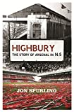 img - for Highbury: The Story Of Arsenal In N5 by Jon Spurling (2007-03-01) book / textbook / text book