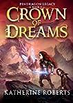 Crown Of Dreams (PENDRAGON LEGACY)