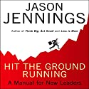 Hit the Ground Running: A Manual for New Leaders (       UNABRIDGED) by Jason Jennings Narrated by Jason Jennings