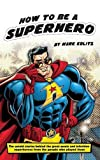 How to Be a Superhero by Mark Edlitz (2015-06-01)