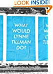 What Would Lynne Tillman Do?