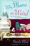 Why Moms Are Weird (1416503854) by Ribon, Pamela