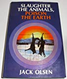 Slaughter the Animals, Poison the Earth (0671209965) by Olsen, Jack