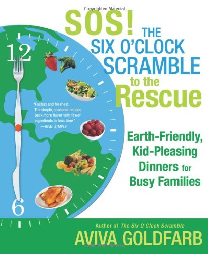 Sos! The Six O'Clock Scramble To The Rescue: Earth-Friendly, Kid-Pleasing Dinners For Busy Families front-1024147
