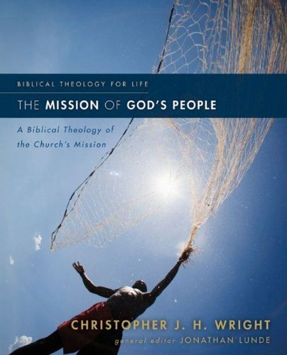The Mission of God's People: A Biblical Theology of the Church's Mission (Biblical Theology for Life)