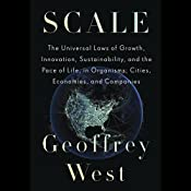 Scale: The Universal Laws of Growth, Innovation, Sustainability, and the Pace of Life, in Organisms, Cities, Economies, and Companies | [Geoffrey West]
