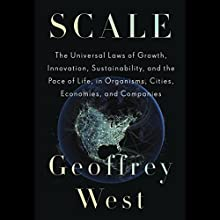 Scale: The Universal Laws of Growth, Innovation, Sustainability, and the Pace of Life, in Organisms, Cities, Economies, and Companies Audiobook by Geoffrey West Narrated by Bruce Mann