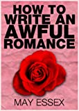 HOW TO WRITE AN AWFUL ROMANCE (How to Write ,,,,)
