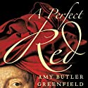 A Perfect Red (       UNABRIDGED) by Amy Butler Greenfield Narrated by Suzanne Toren