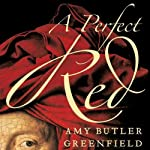 A Perfect Red | Amy Butler Greenfield