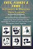 Dennis Goodwin Fate, Flukes & Fame in Country and Bluegrass Music Legends