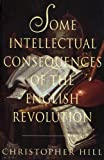 Some Intellectual Consequences of the English Revolution (Curti Lecture Series) (0299081443) by Hill, Christopher