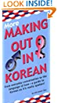 More Making Out in Korean: (Korean Ph...