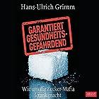Garantiert gesundheitsgefährdend: Wie uns die Zucker-Mafia krank macht (       ungekürzt) von Hans-Ulrich Grimm Gesprochen von: Frank Preiss