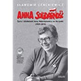 Anna Solidarność. Życie i dzialalność Anny Walentynowicz na tle epoki (1929-2010)