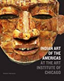 img - for Indian Art of the Americas at the Art Institute of Chicago book / textbook / text book
