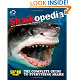 Discovery Channel Sharkopedia: The Complete Guide to Everything Shark