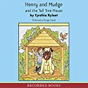Henry and Mudge and the Tall Tree House (       UNABRIDGED) by Cynthia Rylant Narrated by George Guidall