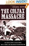 The Colfax Massacre: The Untold Story of Black Power, White Terror, and the Death of Reconstruction