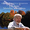 Advancing Spiritual Awareness: Freedom: Morality and Ethics  by David R. Hawkins Narrated by David R. Hawkins