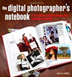 Kevin Ames The Digital Photographer's Notebook: A Pro's Guide to Adobe Photoshop CS3, Lightroom, and Bridge