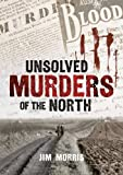 Unsolved Murders of the North (1848683987) by Morris, Jim