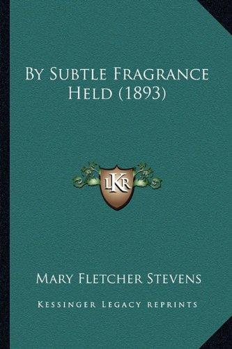 By Subtle Fragrance Held (1893)