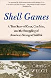 Shell Games: A True Story of Cops, Con Men, and the Smuggling of Americas Strangest Wildlife