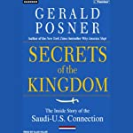 Secrets of the Kingdom: The Inside Story of the Saudi-U.S. Connection | Gerald Posner