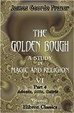 echange, troc Sir James George Frazer - The Golden Bough. A Study in Magic and Religion: Part 4. Adonis, Attis, Osiris. Volume 2