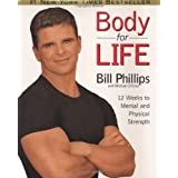 Body for Life: 12 Weeks to Mental and Physical Strength ~ Bill Phillips