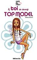 Défi de filles : A toi de devenir top model - Dès 9 ans