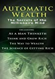 img - for Automatic Wealth I: The Secrets of the Millionaire Mind-Including: As a Man Thinketh, the Science of Getting Rich, the Way to Wealth & Think and Grow Rich by Napoleon Hill (2007-08-01) book / textbook / text book