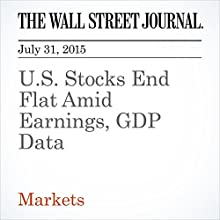 U.S. Stocks End Flat Amid Earnings, GDP Data (       UNABRIDGED) by Corrie Driebusch Narrated by Ken Borgers