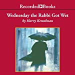 Wednesday the Rabbi Got Wet: A Rabbi Small Mystery, Book 6 (       UNABRIDGED) by Harry Kemelman Narrated by George Guidall