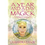 """A Year and a Day in Magick: A Complete Week-By-Week Course to a Lifetime in Magickvon """"Cassandra Eason"""""""