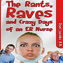 The Rants, Raves and Crazy Days of an ER Nurse: Funny, True Life Stories of Medical Humor from the Emergency Room (       UNABRIDGED) by Dani Jacobs Narrated by Cody J. Johnson