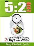 img - for The 5:2 Diet: Lose Weight Dieting Only 2 Days a Week book / textbook / text book