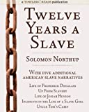 Twelve Years a Slave: Plus Five American Slave Narratives, Including Life of Frederick Douglass, Uncle Toms Cabin, Life of Josiah Henson, Incidents in the Life of a Slave Girl, Up From Slavery