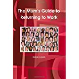 The Mum'S Guide To Returning To Workby Bekki Clark