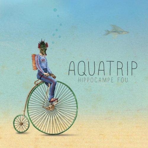 Hippocampe Fou-Aquatrip-FR-CD-FLAC-2013-Mrflac Download