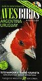 Birds of Argentina & Uruguay: A Field Guide / Guia para la identificacion de las aves de Argentina-Uruguay